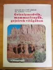 Dr. Szalay-Marzsó László- Sz. Juhász Enikő Grizzlymedvék, mammutfenyők, gejzírek világában