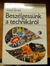 Szücs Ervin Beszélgessünk a technikáról