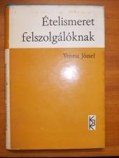 Venesz József Ételismeret felszolgálóknak