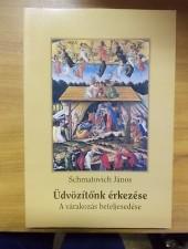 Schmatovich János Üdvözítőnk érkezése