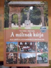 A múltnak kútja-Jeles erdélyi gyűjtemények és emlékhelyek