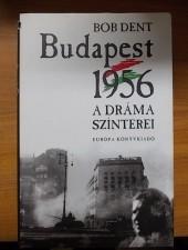 Bob Dent Budapest,1956-A dráma színterei