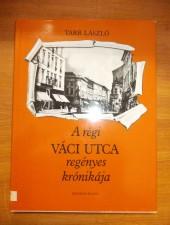 Tarr László A régi Váci utca regényes krónikája
