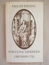 Faludi Ferenc Fortuna szekerén okossan ülj