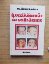 Dr. Ádám Borbála Újszülöttről- új szülőknek
