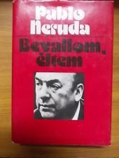 Pablo Neruda Bevallom, éltem