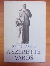 Péter László A szerette város-Írások Szegedről